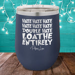 Hate Hate Hate Loathe Entirely 12oz Stemless Wine Cup