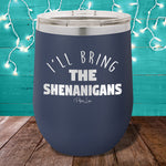 I'll Bring The Shenanigans 12oz Stemless Wine Cup