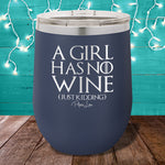 A Girl Has No Wine 12oz Stemless Wine Cup