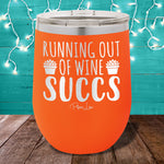 Running Out Of Wine Succs 12oz Stemless Wine Cup