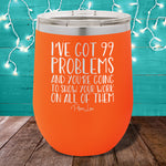 I've Got 99 Problems 12oz Stemless Wine Cup