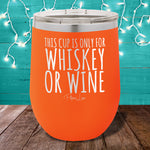 This Cup is Only for Whiskey or Wine 12oz Stemless Wine Cup