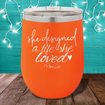 She Designed A Life She Loved  12oz Stemless Wine Cup