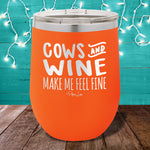 Cows and Wine Make Me Feel Fine 12oz Stemless Wine Cup