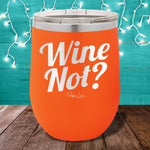 Wine Not? 12oz Stemless Wine Cup