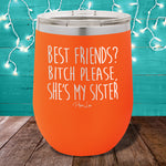She's My Sister 12oz Stemless Wine Cup