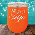 I Don't Give A Sip 12oz Stemless Wine Cup