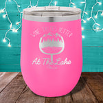Wine Tastes Better At The Lake 12oz Stemless Wine Cup