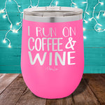 I Run on Coffee and Wine 12oz Stemless Wine Cup