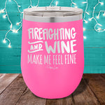 Firefighting and Wine Make Me Feel Fine 12oz Stemless Wine Cup