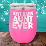Best Damn Aunt Ever 12oz Stemless Wine Cup