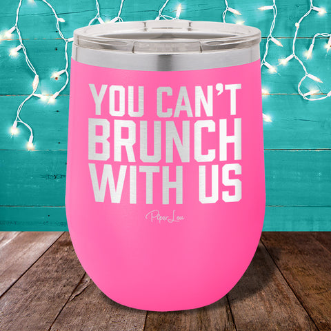 You Cant Brunch With Us Stemless Wine Cup