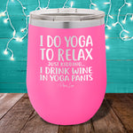 I Do Yoga to Relax Just Kidding 12oz Stemless Wine Cup