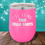 I'll Bring The Jello Shots  12oz Stemless Wine Cup