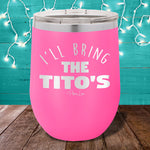 I'll Bring The Titos 12oz Stemless Wine Cup
