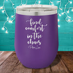Find Comfort In The Chaos 12oz Stemless Wine Cup