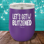 Let's Get Blitzened 12oz Stemless Wine Cup