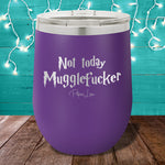 Not Today Mugglefucker 12oz Stemless Wine Cup