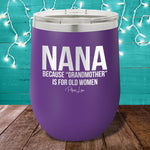 Nana Because Grandmother 12oz Stemless Wine Cup