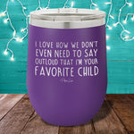 $15 Mother's Day Special |  I Love How We Don't Even Need To Say 12oz Stemless Wine Cup