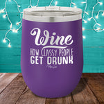 Wine How Classy People Get Drunk 12oz Stemless Wine Cup