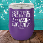 I See The Assassins Have Failed 12oz Stemless Wine Cup