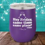 Hey Friday, Same Time, Same Place? 12oz Stemless Wine Cup