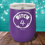 Bitch 4 12oz Stemless Wine Cup