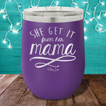She Get It From Her Mama 12oz Stemless Wine Cup