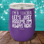 I'm a Teacher Let's Just Assume 12oz Stemless Wine Cup