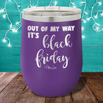 Out Of My Way Black Friday 12oz Stemless Wine Cup