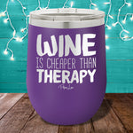 Wine Is Cheaper Than Therapy 12oz Stemless Wine Cup