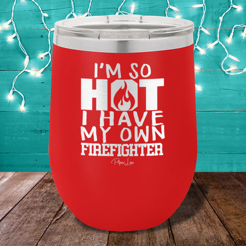 I'm So Hot I Have My Own Firefighter Stemless Wine Cup