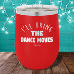 I'll Bring The Dance Moves 12oz Stemless Wine Cup