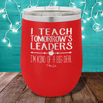 I Teach Tomorrows Leaders 12oz Stemless Wine Cup