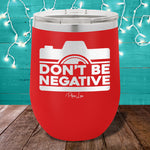 Don't Be Negative  12oz Stemless Wine Cup