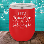 Let's Drink Beer And Judge People 12oz Stemless Wine Cup