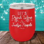 Let's Drink Wine And Judge People Stemless Wine Cup