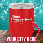 The Real Housewives of (CUSTOM) Stemless Wine Cup
