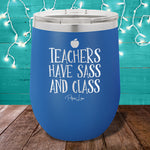 Teachers Have Sass And Class 12oz Stemless Wine Cup