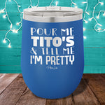Pour Me Titos And Tell Me Im Pretty 12oz Stemless Wine Cup