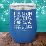 I Run On Margaritas, Carbs & Cuss Words 12oz Stemless Wine Cup