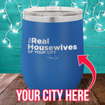 The Real Housewives of (CUSTOM) 12oz Stemless Wine Cup