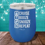 Cruise Booze Snooze Repeat  12oz Stemless Wine Cup