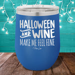 Halloween And Wine Make Me Feel Fine 12oz Stemless Wine Cup