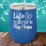 Life is Better in Flip Flops 12oz Stemless Wine Cup