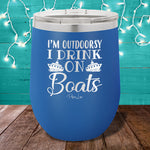 I'm Outdoorsy I Drink On Boats 12oz Stemless Wine Cup