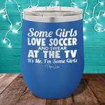 Some Girls Love Soccer And Swear At The TV Stemless Wine Cup