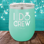 I Do Crew 12oz Stemless Wine Cup