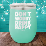 Don't Worry Drink Happy 12oz Stemless Wine Cup